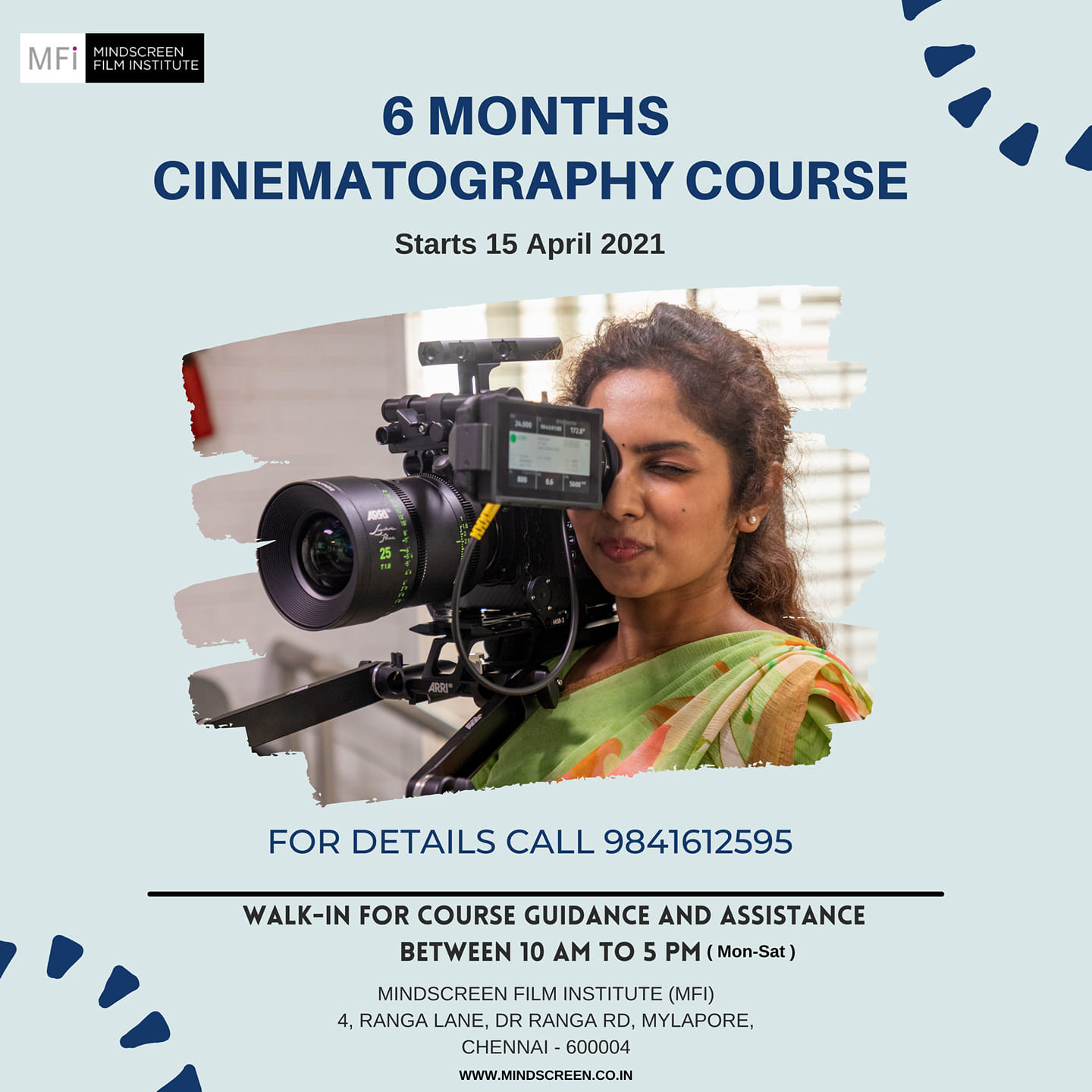 Nine Months Course in Cinematography JUNE 2020 to FEBRUARY 2021 Admissions on Apply Now SEAT WILL BE ALLOTTED ON FIRST COME FIRST BASIS   The Philosophy behind the Nine Months Cinematography course has been to awaken the creative personality hidden in many people who have not had the opportunity to explore Photography/ Cinematography as a career. These are people who love taking pictures but have been baffled by the technologies involved in digital Photography/Cinematography, or those who are inspired by the beauty of what they see but are frustrated that they cannot transform that experience into a great picture. The course is meant to guide such people and give them a start in the right direction.   Applications can be downloaded from https://www.mindscreen.co.in/pdf/application.pdf and completed application form along with a recent passport size photograph and a DD for Rs.2500/- towards registration fees to be drawn in favor of MINDSCREEN FILM INSTITUTE, payable at Chennai to reach us on or before 15th Mar