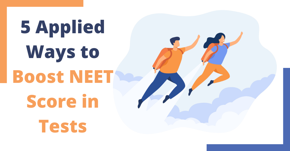 5 Applied Ways to Boost NEET Score in Tests